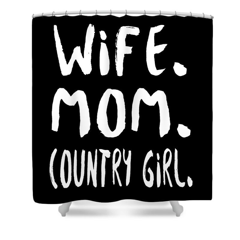 Mom Shower Curtain featuring the digital art Wife Mom Country Girl by Passion Loft