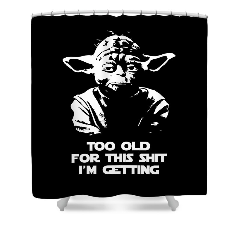 Yoda Shower Curtain featuring the digital art Yoda Parody - Too Old For This Shit I'm Getting by Filip Schpindel