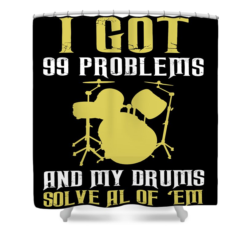 Humor Shower Curtain featuring the digital art I Got 99 Problems And My Drums Solve All Of Em by Jacob Zelazny