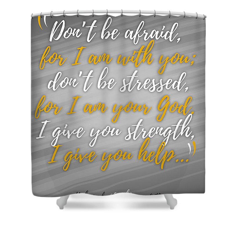 Scripture Shower Curtain featuring the digital art Isaiah 41 Don't Be Afraid by Terrell Pearson