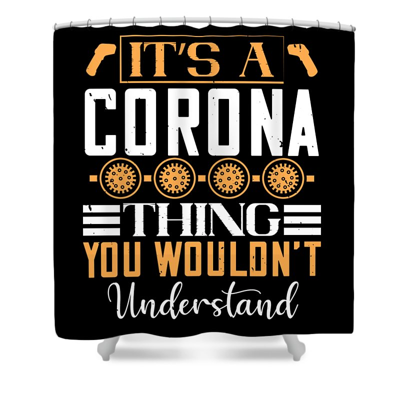 Sarcastic Shower Curtain featuring the digital art Its a corona thing you wouldnt understand by Jacob Zelazny