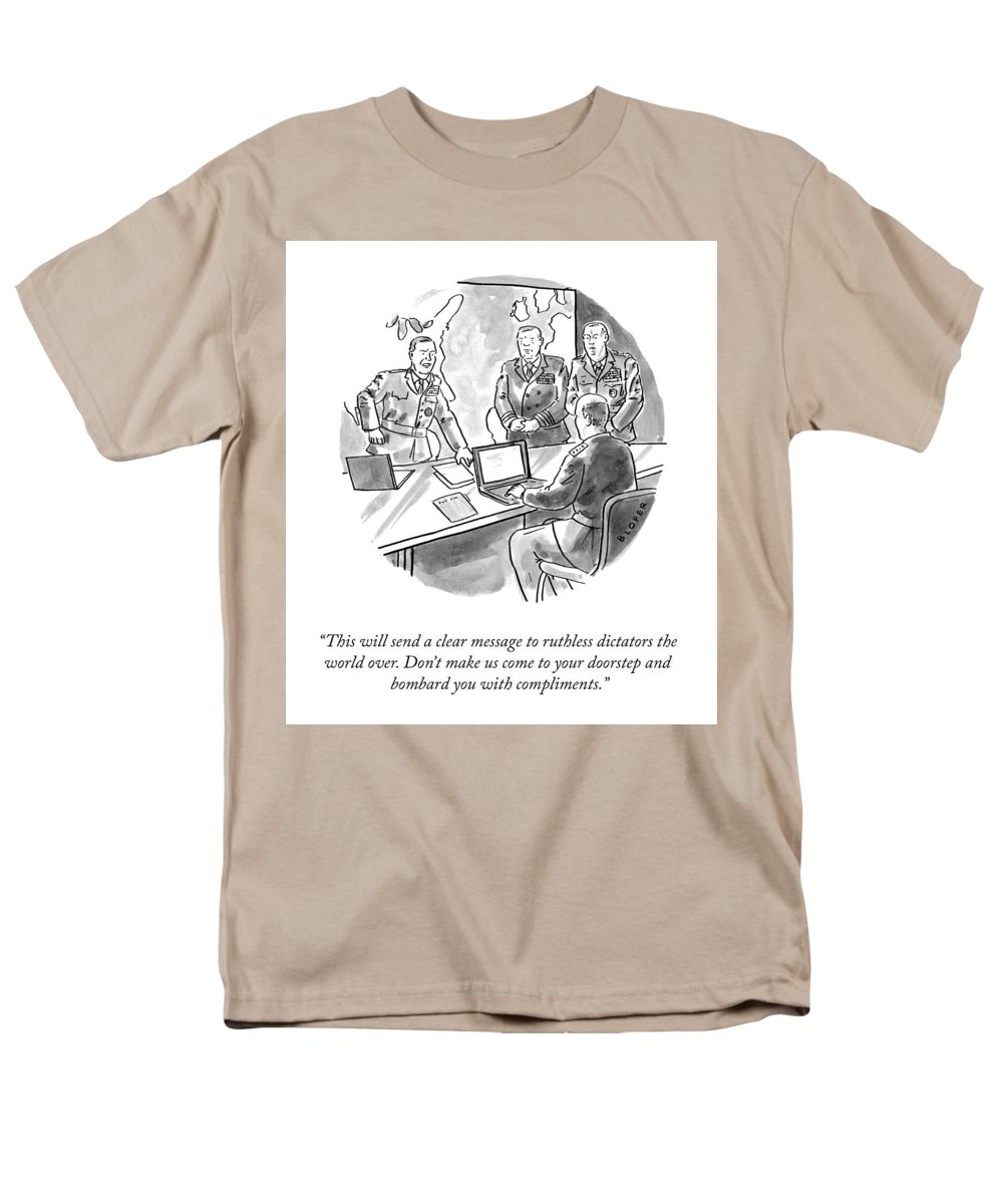 This Will Send A Clear Message To Ruthless Dictators The World Over. Don't Make Us Come To Your Doorstep And Bombard You With Compliments. Men's T-Shirt (Regular Fit) featuring the drawing A Clear Message by Brendan Loper