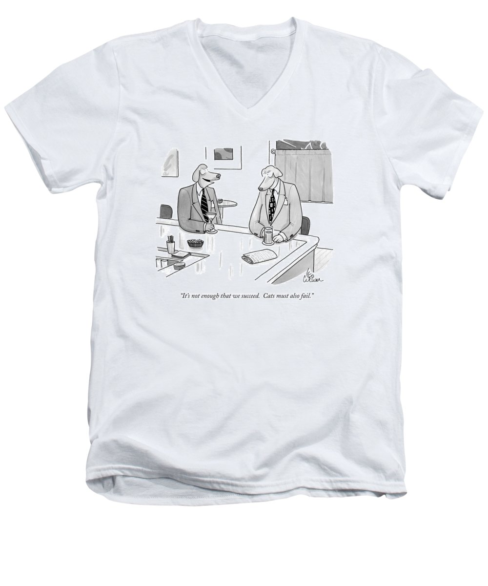 Animals Men's V-Neck T-Shirt featuring the drawing It's Not Enough That We Succeed. Cats by Leo Cullum
