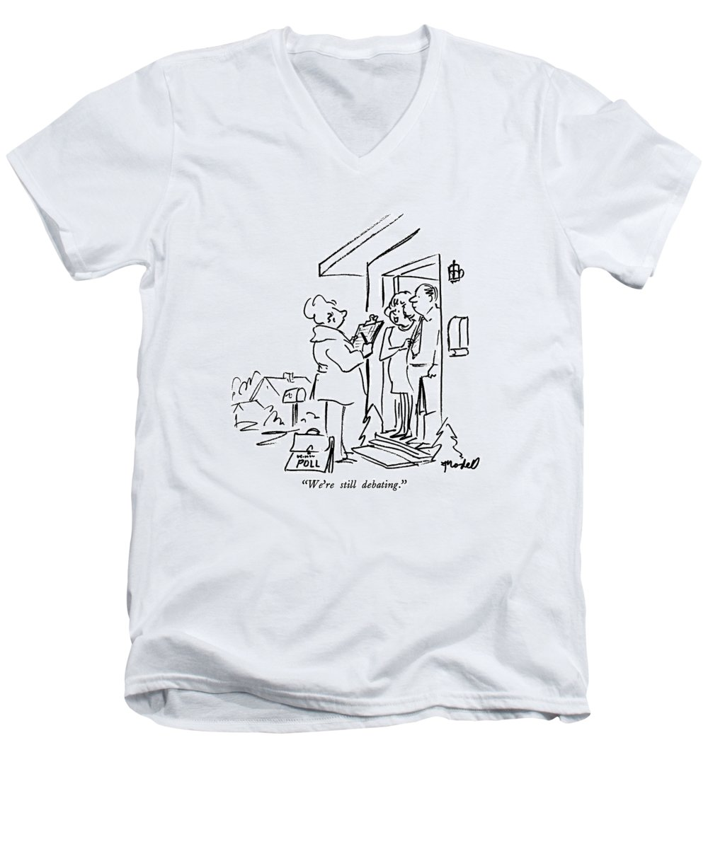 Wife Of Couple Standing In Their Doorway To Polltaker. Polls Men's V-Neck T-Shirt featuring the drawing We're Still Debating by Frank Modell