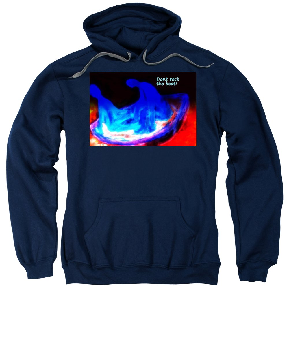Boat Sweatshirt featuring the painting They Hate It When You Are Rocking The Boat But You Have To Do It Anyway by Hilde Widerberg