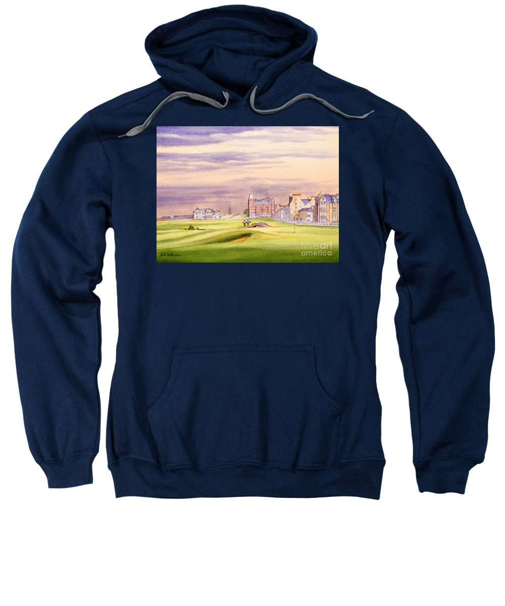 Saint Andrews Golf Course Sweatshirt featuring the painting Saint Andrews Golf Course Scotland - 17th Green by Bill Holkham