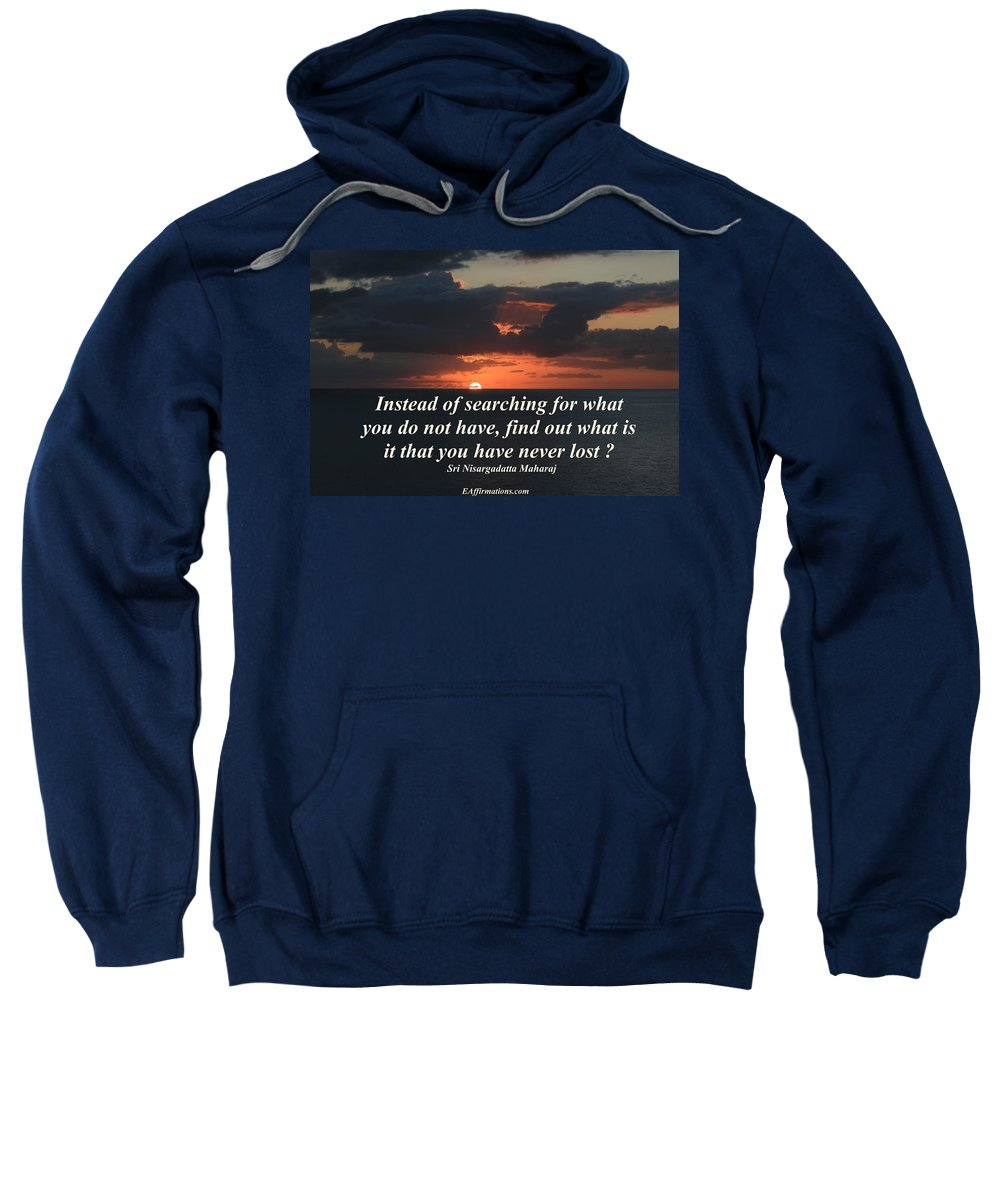 Sri Nisargadatta Maharj Sweatshirt featuring the photograph What Is It That You Have Never Lost by Pharaoh Martin