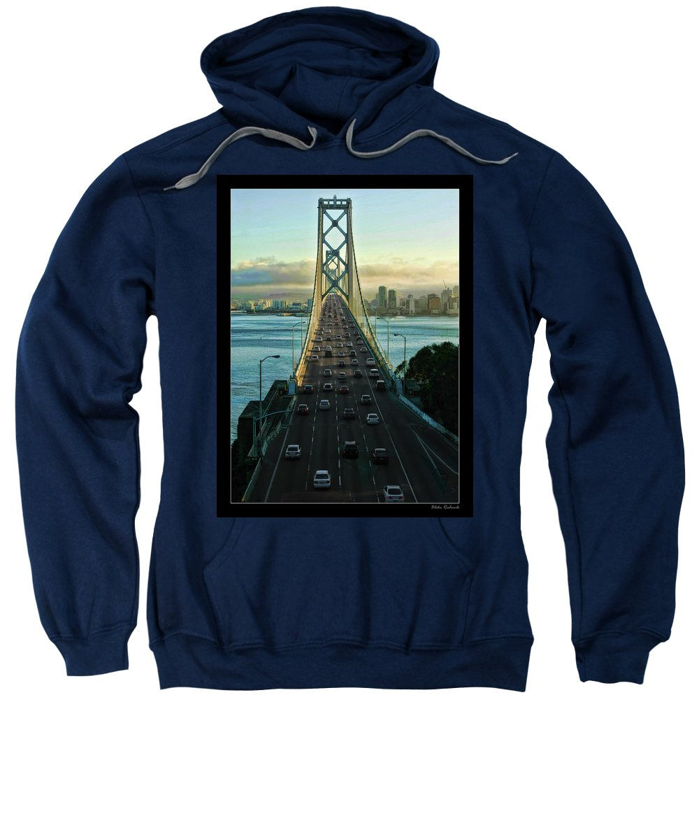 San Francisco Bay Bridge Sweatshirt featuring the photograph Atop Of San Francisco Bay Bridge by Blake Richards
