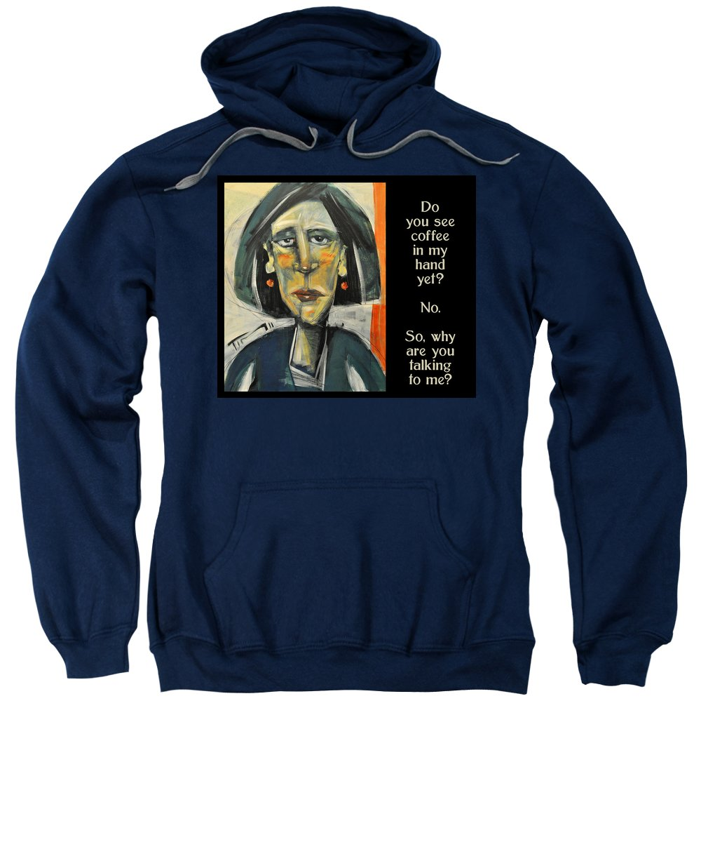Woman Sweatshirt featuring the painting Coffee In My Hand Poster by Tim Nyberg