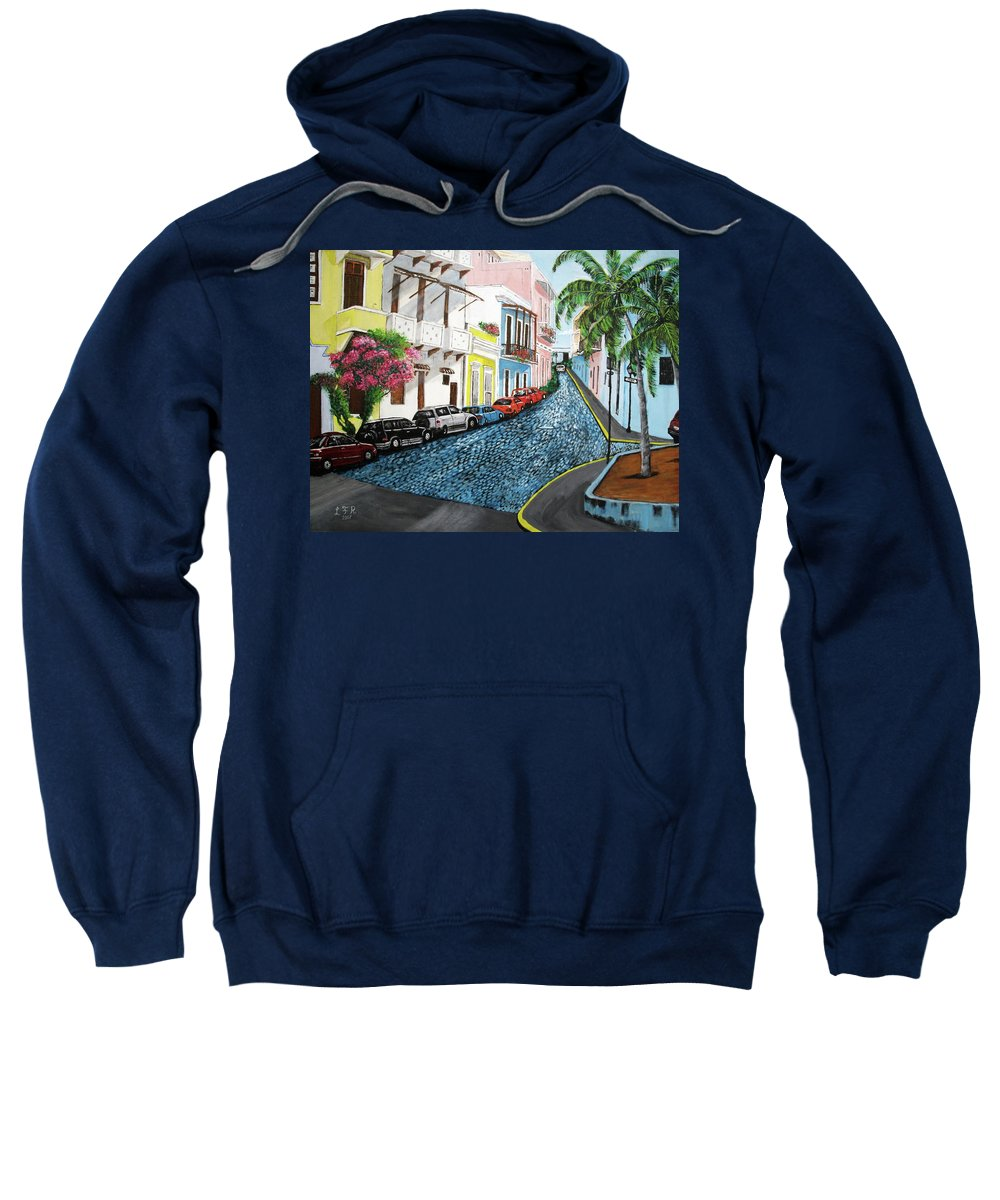 Old San Juan Sweatshirt featuring the painting Colorful Old San Juan by Luis F Rodriguez