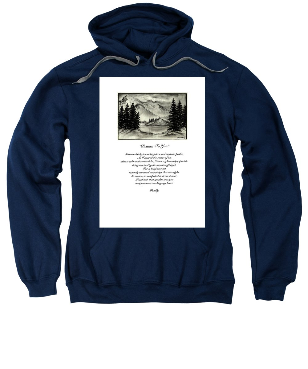 Romantic Poem And Drawing Sweatshirt featuring the drawing Drawn To You by Larry Lehman