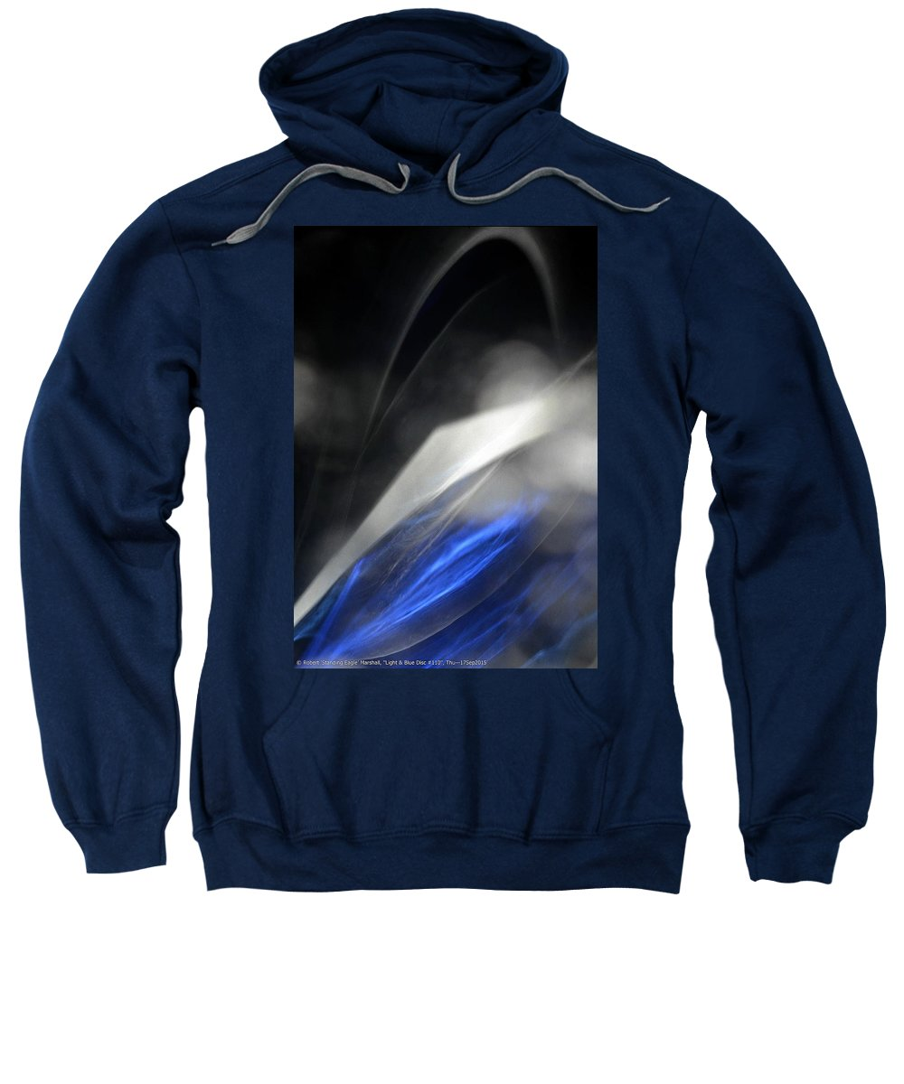 Blue Sweatshirt featuring the photograph ''light And Blue Disc No.110'', Thu--17sep2015 by Robert 'Standing Eagle'