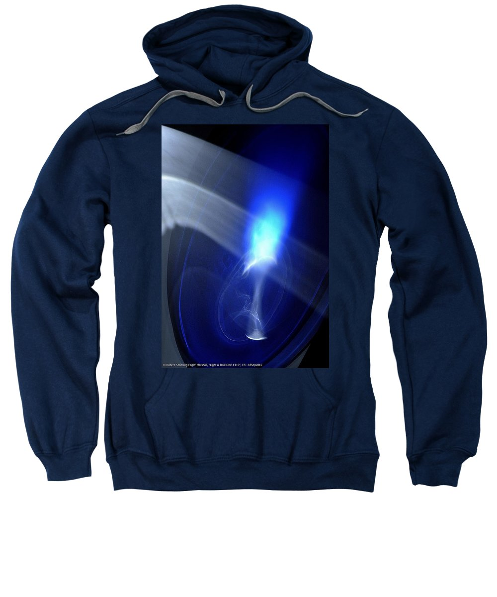 Blue Sweatshirt featuring the photograph ''light And Blue Disc No.119'', Fri--18sep2015 by Robert 'Standing Eagle'