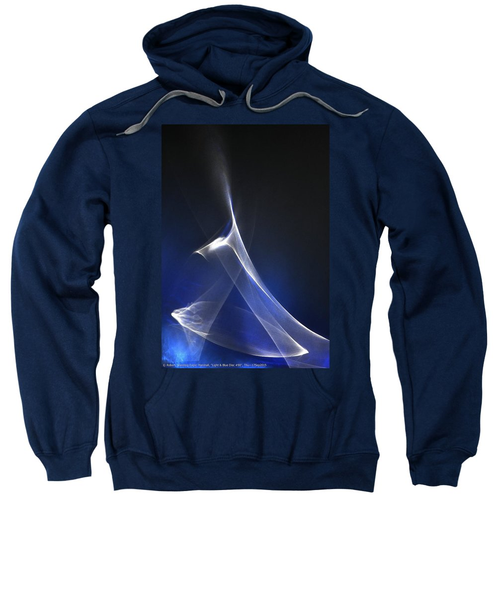 Blue Sweatshirt featuring the photograph ''light And Blue Disc No.90'', Thu--17sep2015 by Robert 'Standing Eagle'