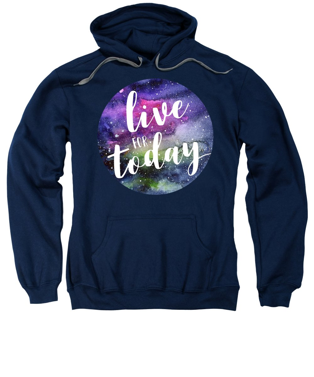 Inspirational Sweatshirt featuring the painting Live For Today Galaxy Watercolor Typography by Olga Shvartsur