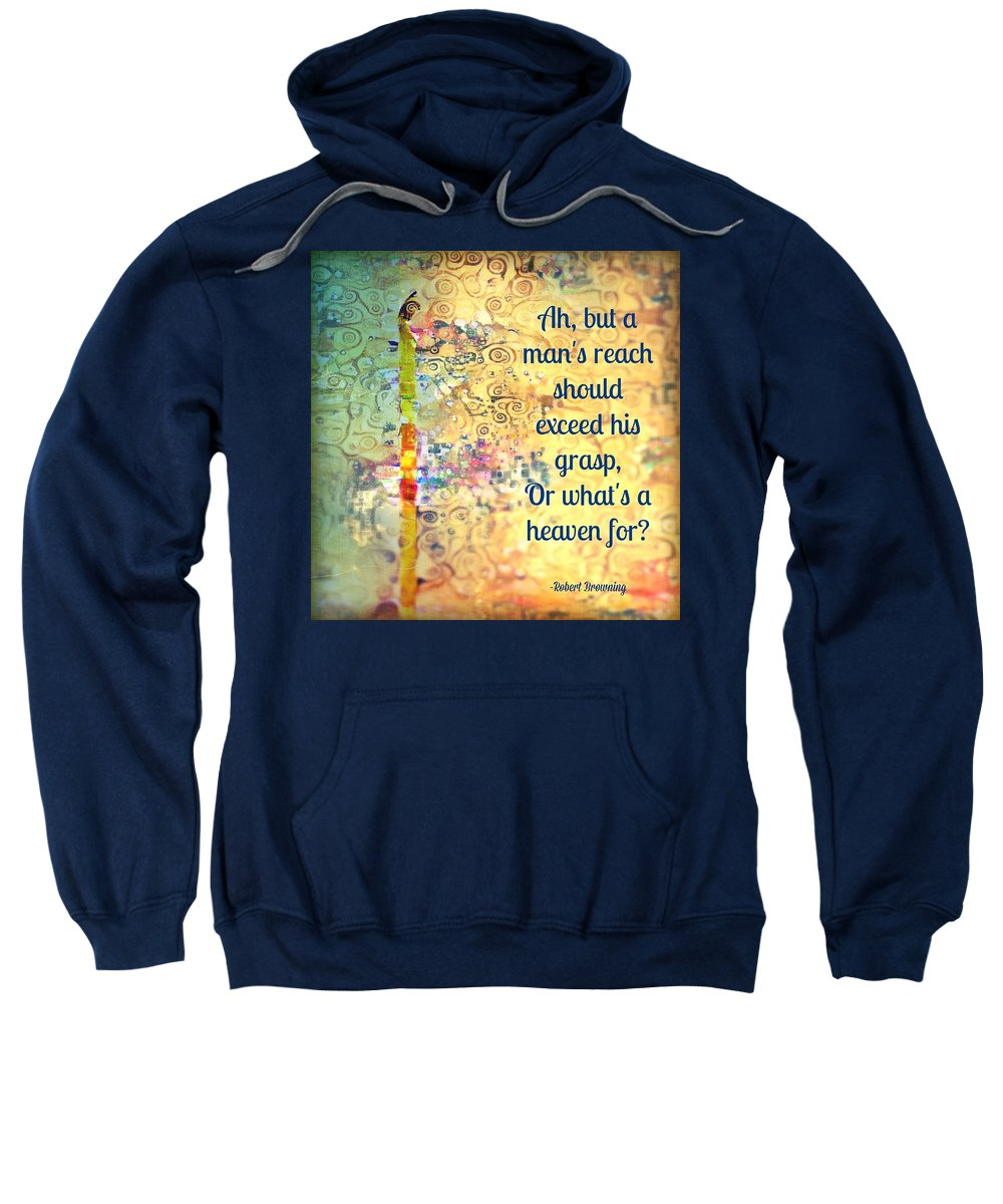 Robert Browning Sweatshirt featuring the mixed media Reach 2.0 by Candee Lucas