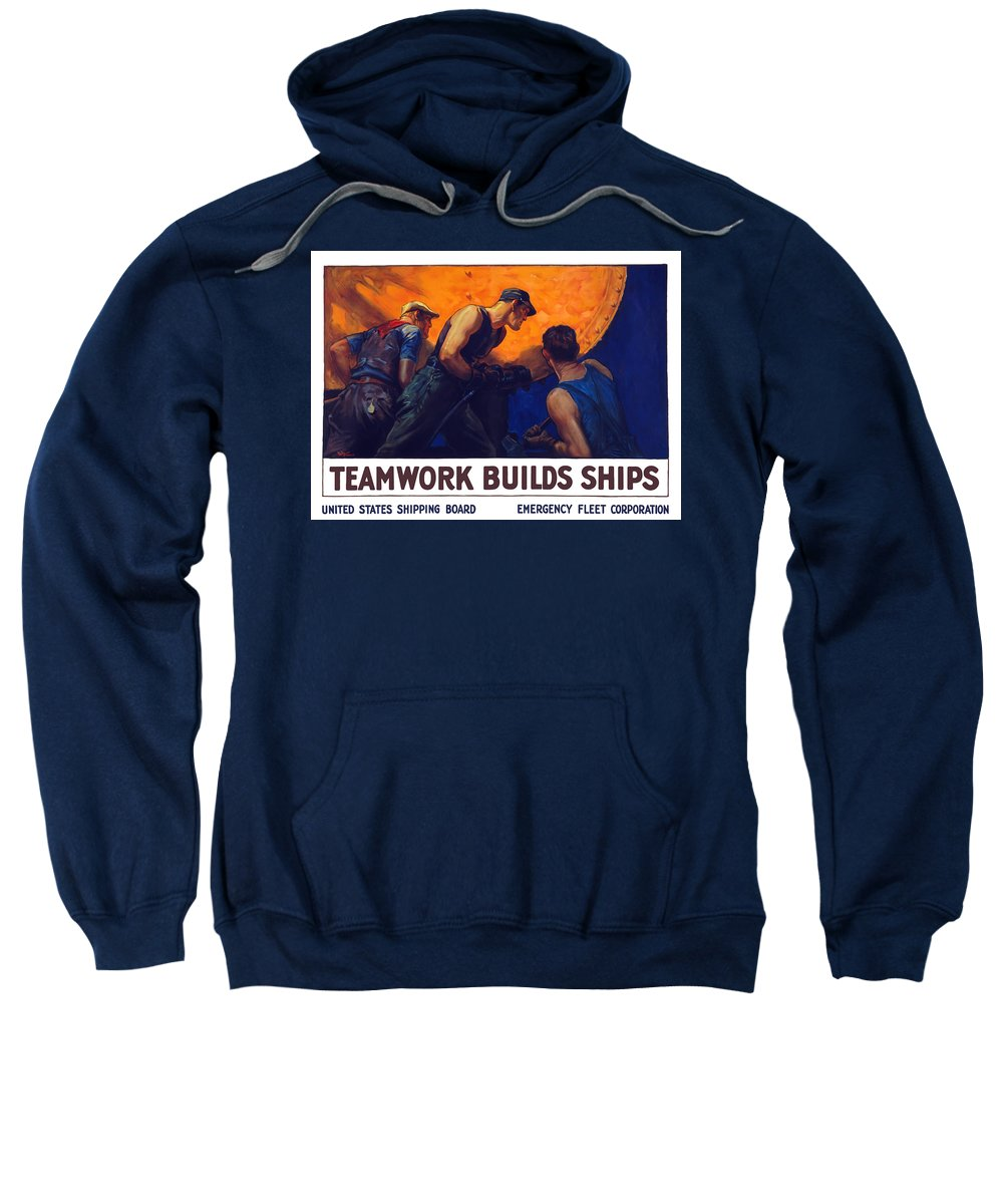 Shipbuilding Sweatshirt featuring the painting Teamwork Builds Ships by War Is Hell Store