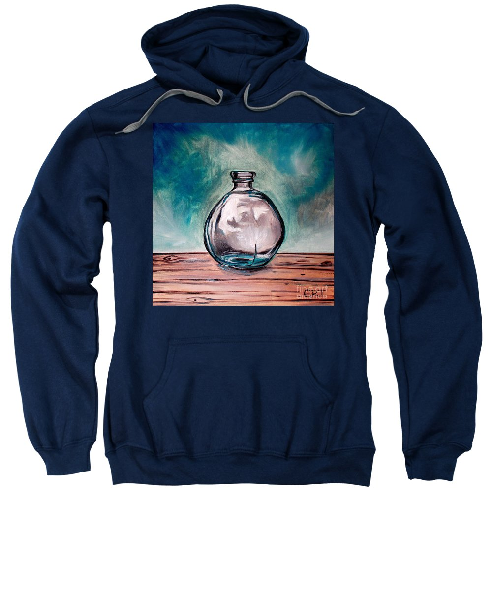 Glass Sweatshirt featuring the painting The Glass Bottle by Elizabeth Robinette Tyndall