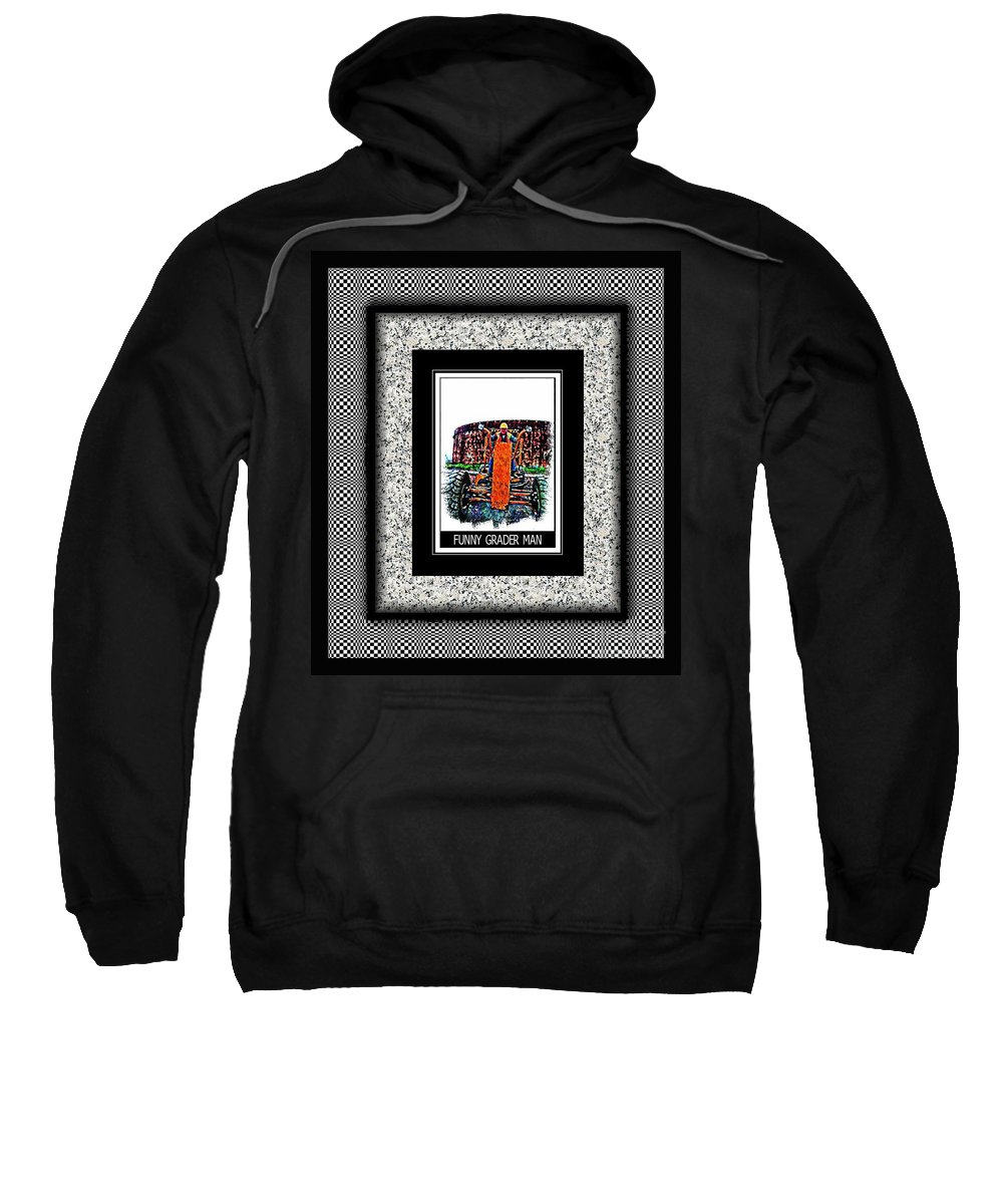 Funny Grader Man Sweatshirt featuring the photograph Funny Grader Man - Whacky Frame - Grader by Barbara Griffin