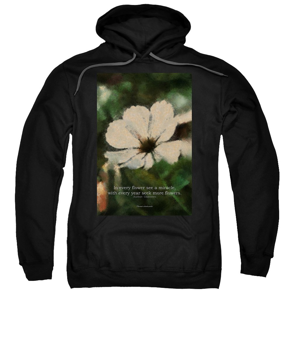 Flower Sweatshirt featuring the photograph In Every Flower See A Miracle 03 by Thomas Woolworth