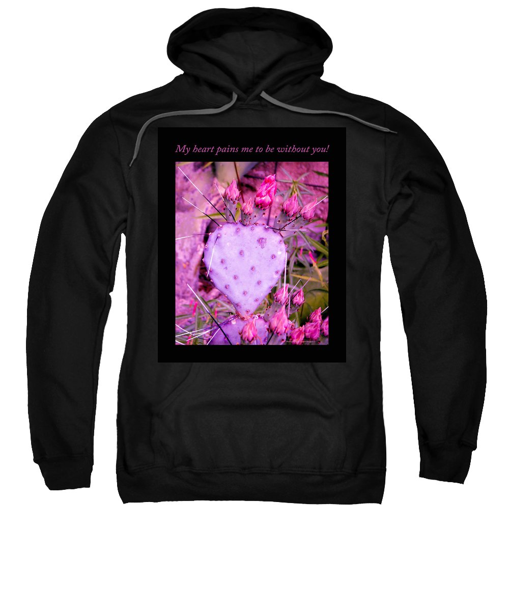 Desert Sweatshirt featuring the photograph My Heart Pains Me To Be Without You 3 by Tamara Kulish