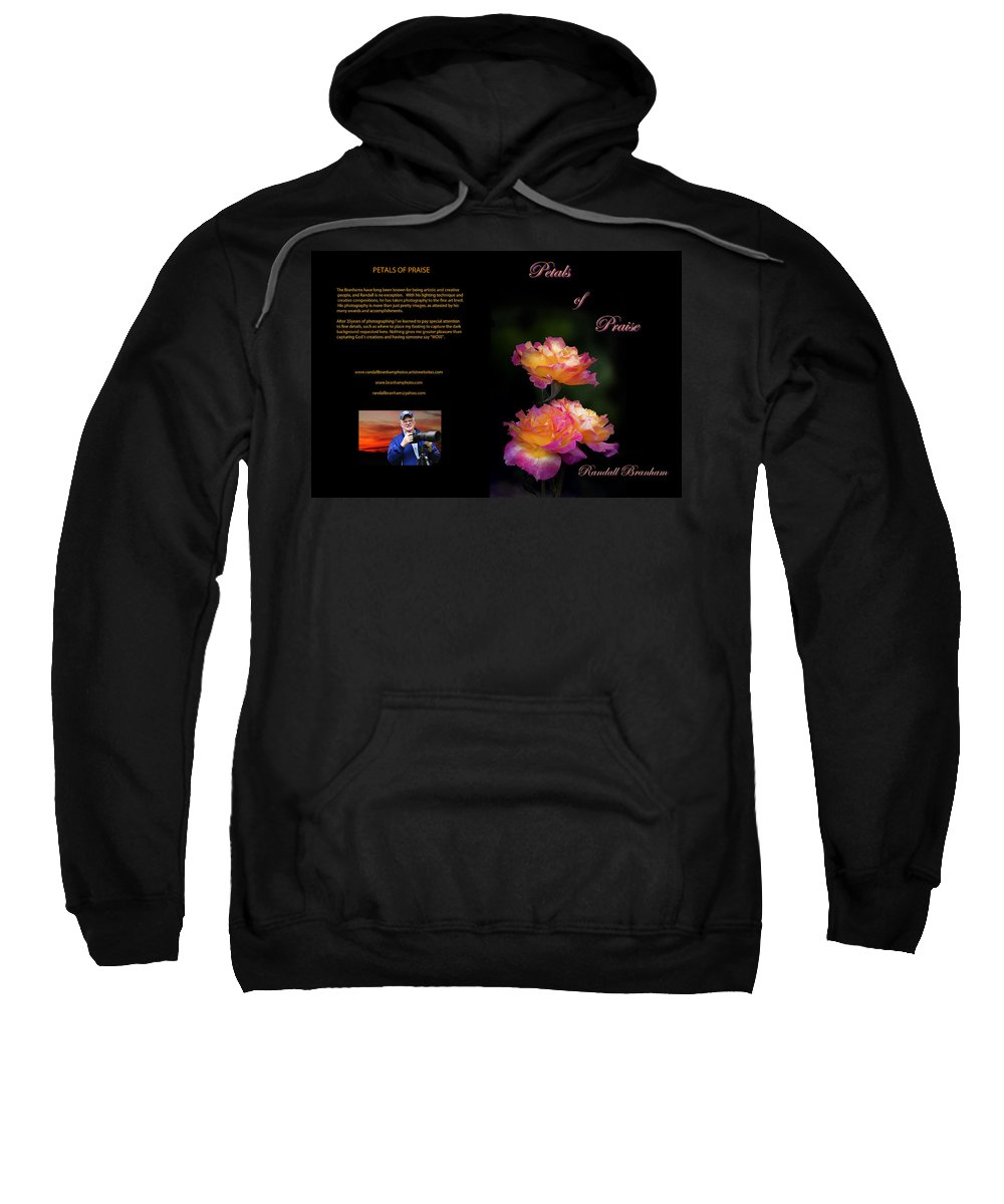 Petals Sweatshirt featuring the photograph Petals Of Praise Books By Randall Branham by Randall Branham