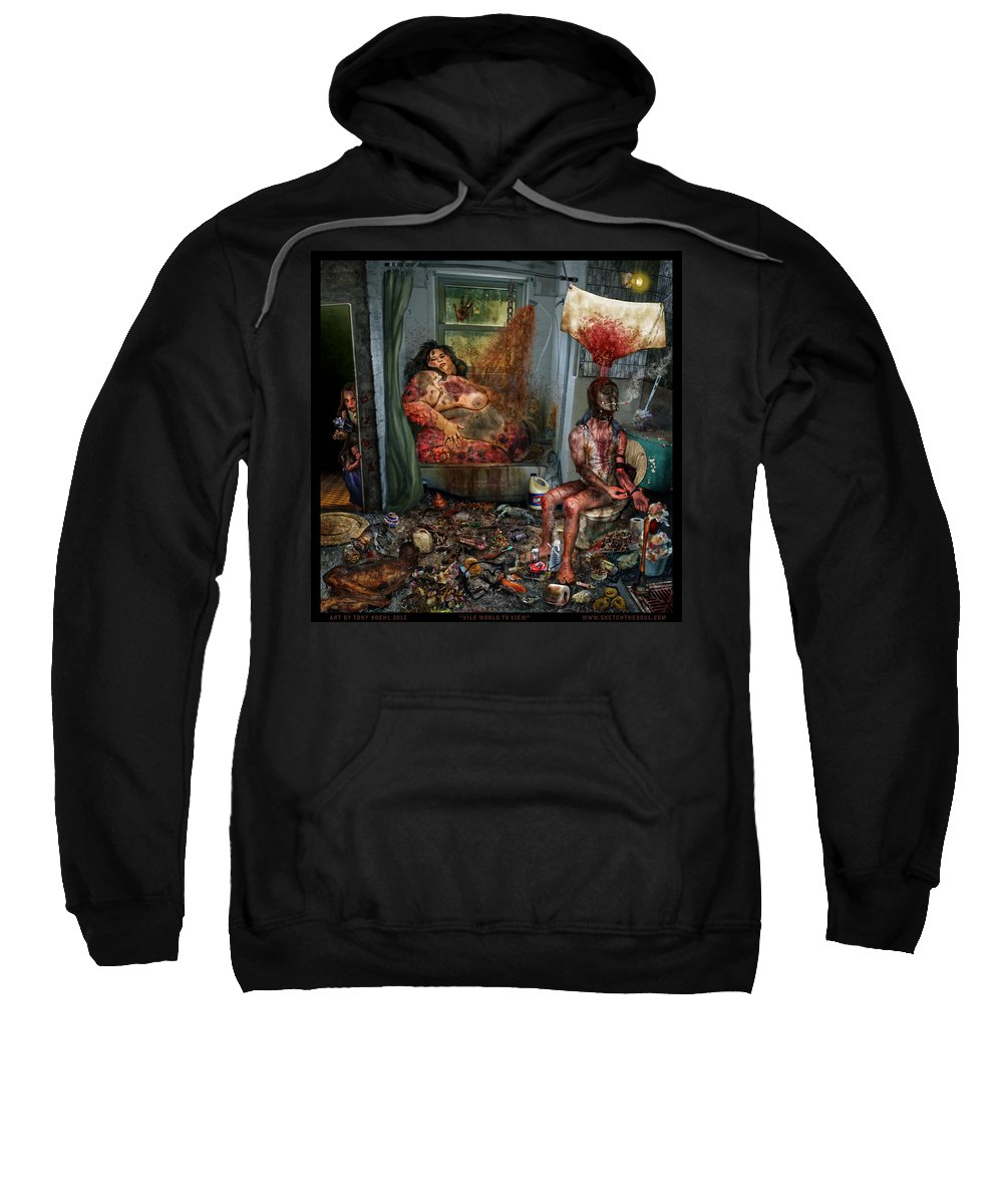 The Mung Sweatshirt featuring the mixed media Vile World To View by Tony Koehl
