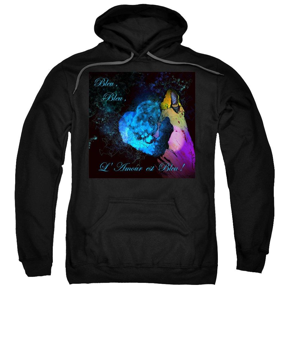 Love Sweatshirt featuring the painting Bleu Bleu L Amour Est Bleu by Miki De Goodaboom