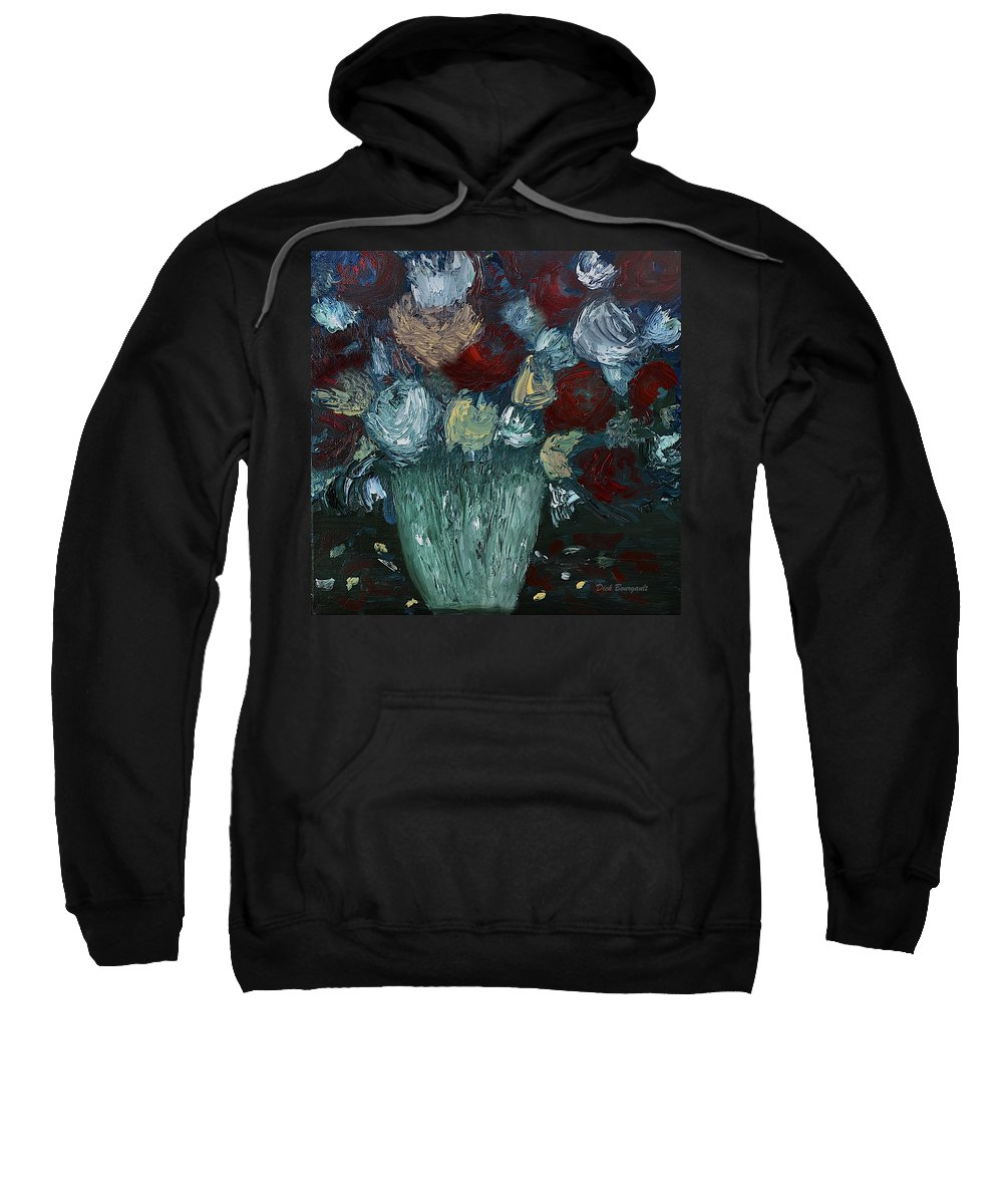 Flowers Sweatshirt featuring the painting Floral Arrangement by Dick Bourgault