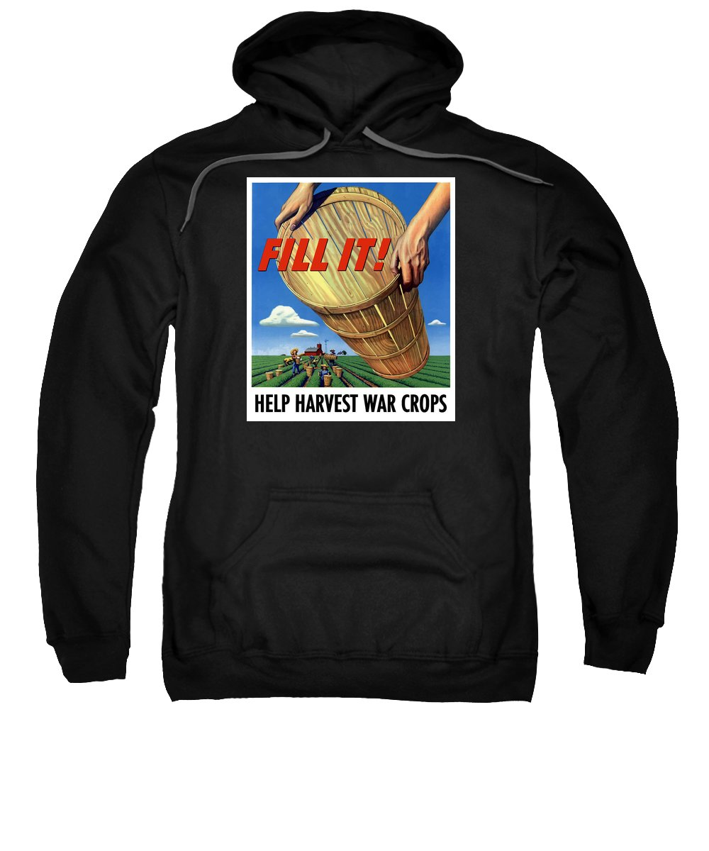 Farming Sweatshirt featuring the painting Help Harvest War Crops - Fill It by War Is Hell Store
