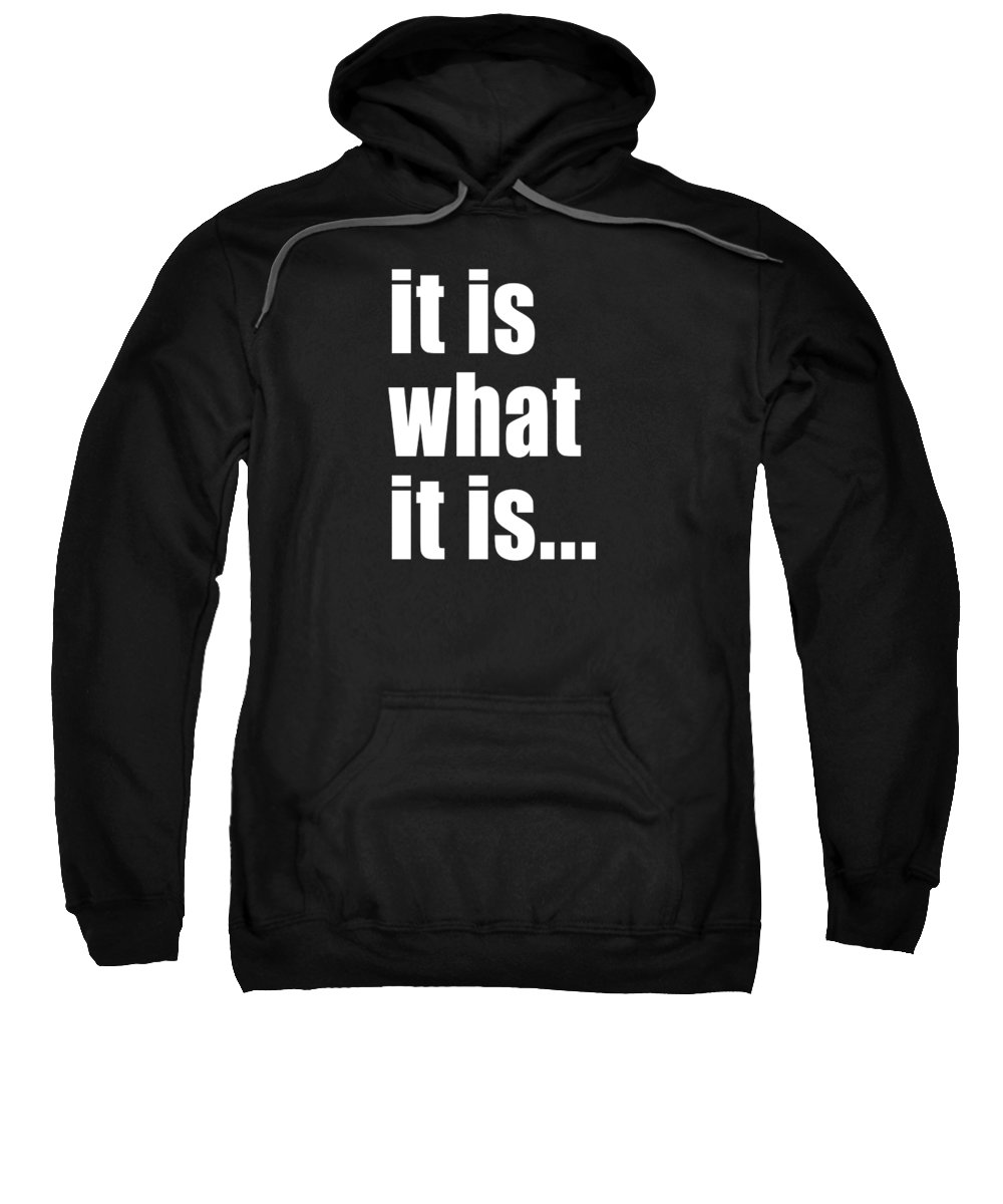 Typography Sweatshirt featuring the digital art It Is What It Is On Black by Bruce Stanfield