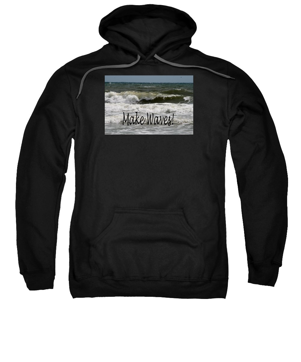 Waves Sweatshirt featuring the photograph Make Waves by Shirley Sykes Bracken