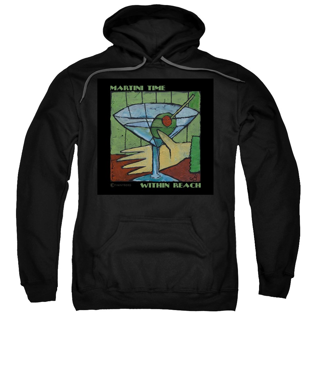Martini Sweatshirt featuring the painting Martini Time - Within Reach by Tim Nyberg