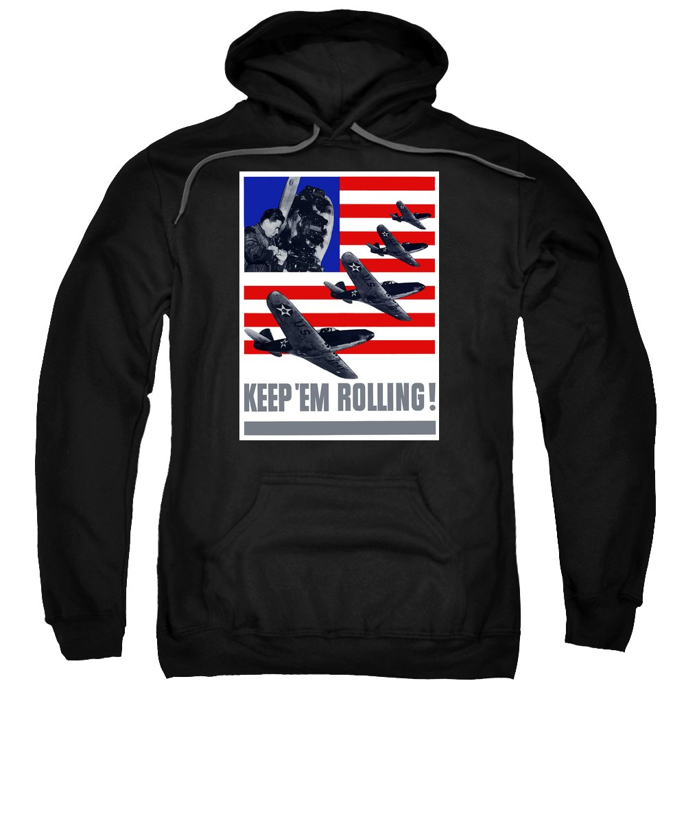 Fighter Plane Sweatshirt featuring the painting Planes -- Keep 'em Rolling by War Is Hell Store