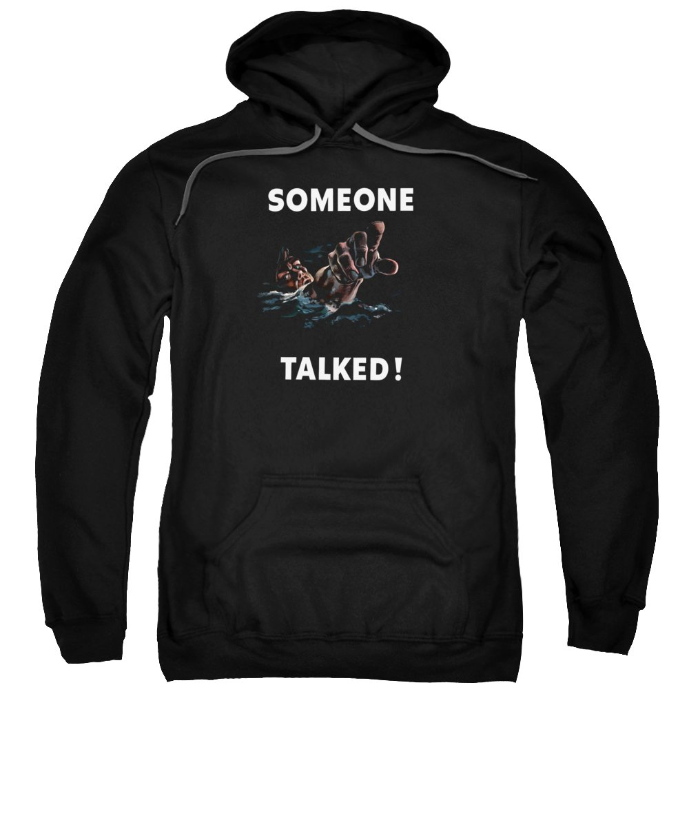 Someone Talked Sweatshirt featuring the painting Someone Talked -- Ww2 Propaganda by War Is Hell Store
