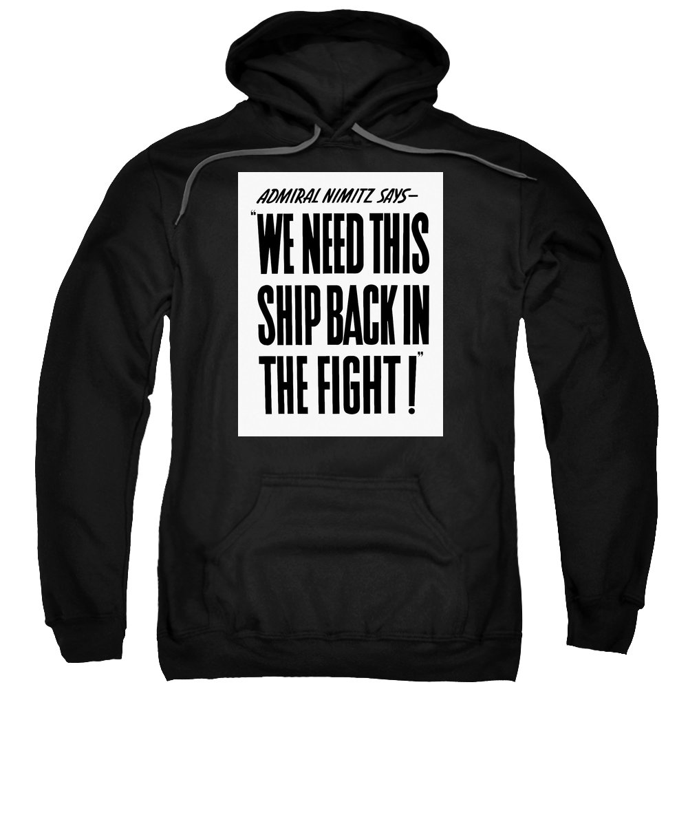 Ww2 Sweatshirt featuring the mixed media We Need This Ship Back In The Fight by War Is Hell Store