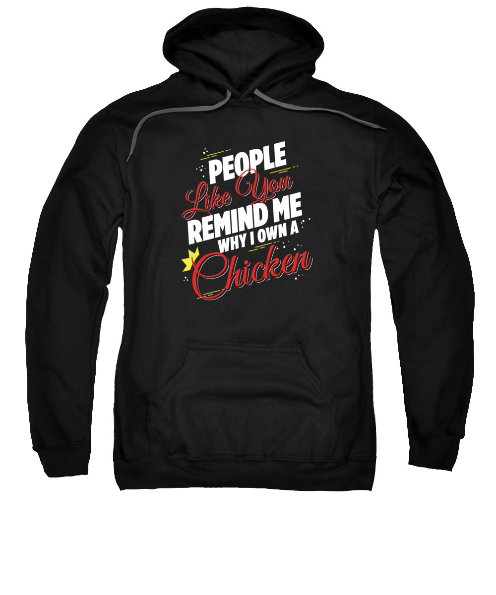 Animal-lover-gift Sweatshirt featuring the digital art People Like You Remind Me Why I Own A Chicken by Passion Loft
