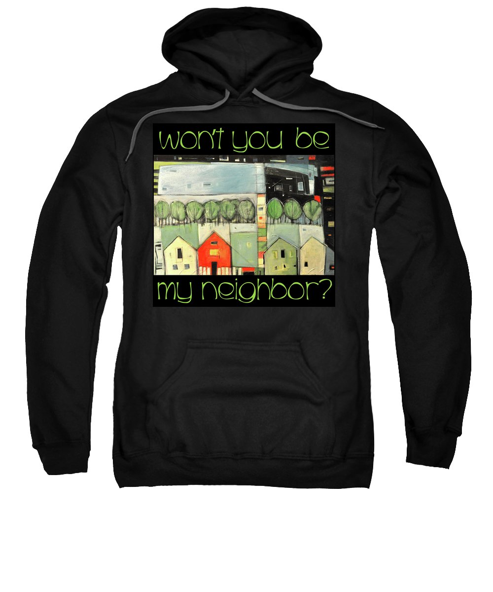 Houses Sweatshirt featuring the painting Wont You Be My Neighbor by Tim Nyberg