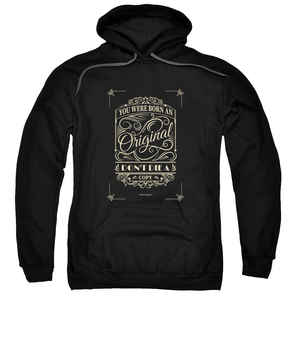 Inspirational Quotes Sweatshirt featuring the digital art You Were Born An Original Motivational Quotes Poster by Lab No 4