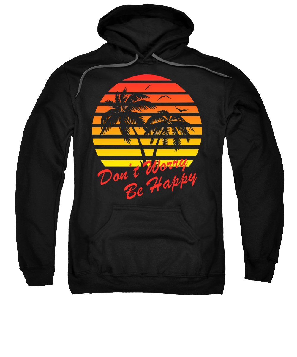 Sunset Sweatshirt featuring the digital art Don't Worry Be Happy Sunset by Filip Schpindel