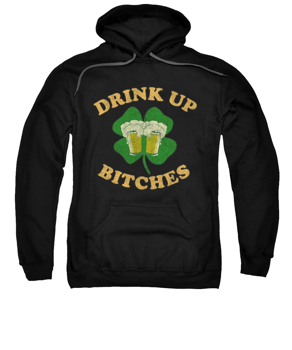 Cool Sweatshirt featuring the digital art Drink Up Bitches Vintage St Patricks Day by Flippin Sweet Gear