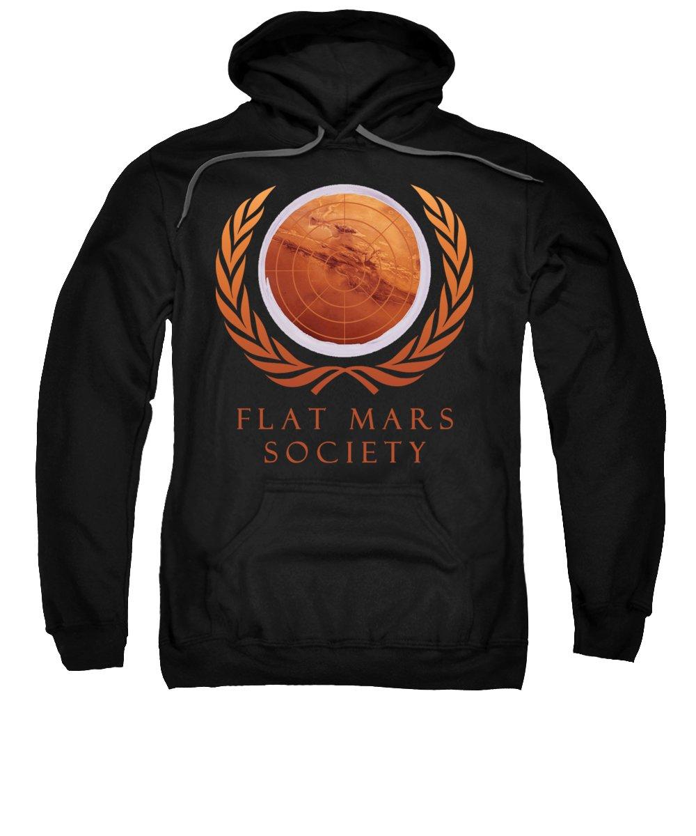 Flat Earth Sweatshirt featuring the digital art Flat Mars Society by Filip Schpindel