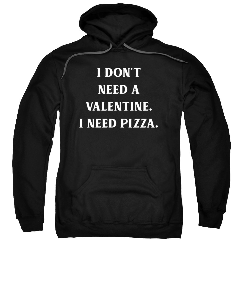 Funny Sweatshirt featuring the digital art I Dont Need A Valentine I Need Pizza by Crypto Keeper