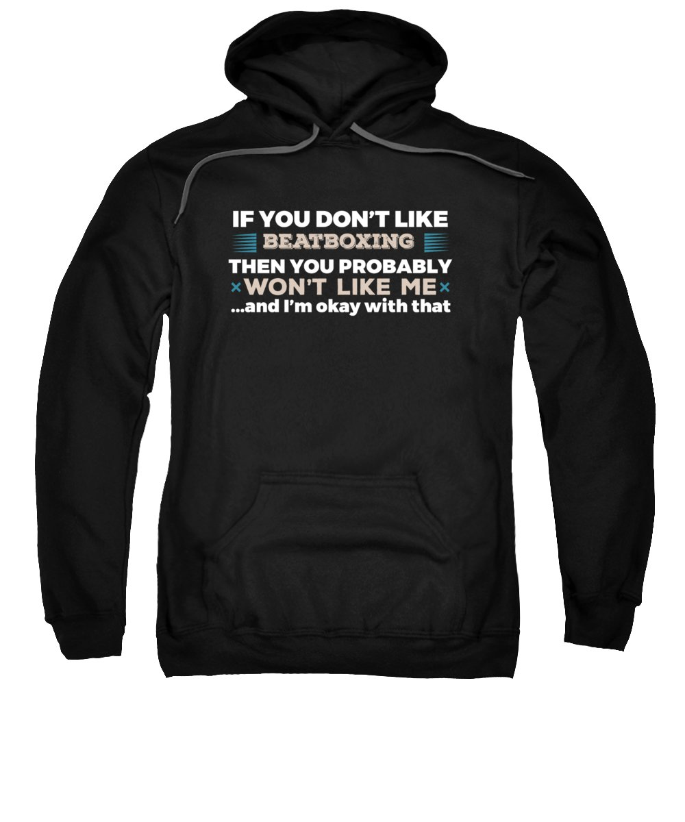Funny T Shirts Sweatshirt featuring the digital art If You Dont Like Beatboxing Then You Probably Wont Like Me And Im Okay Wi by Kaylin Watchorn