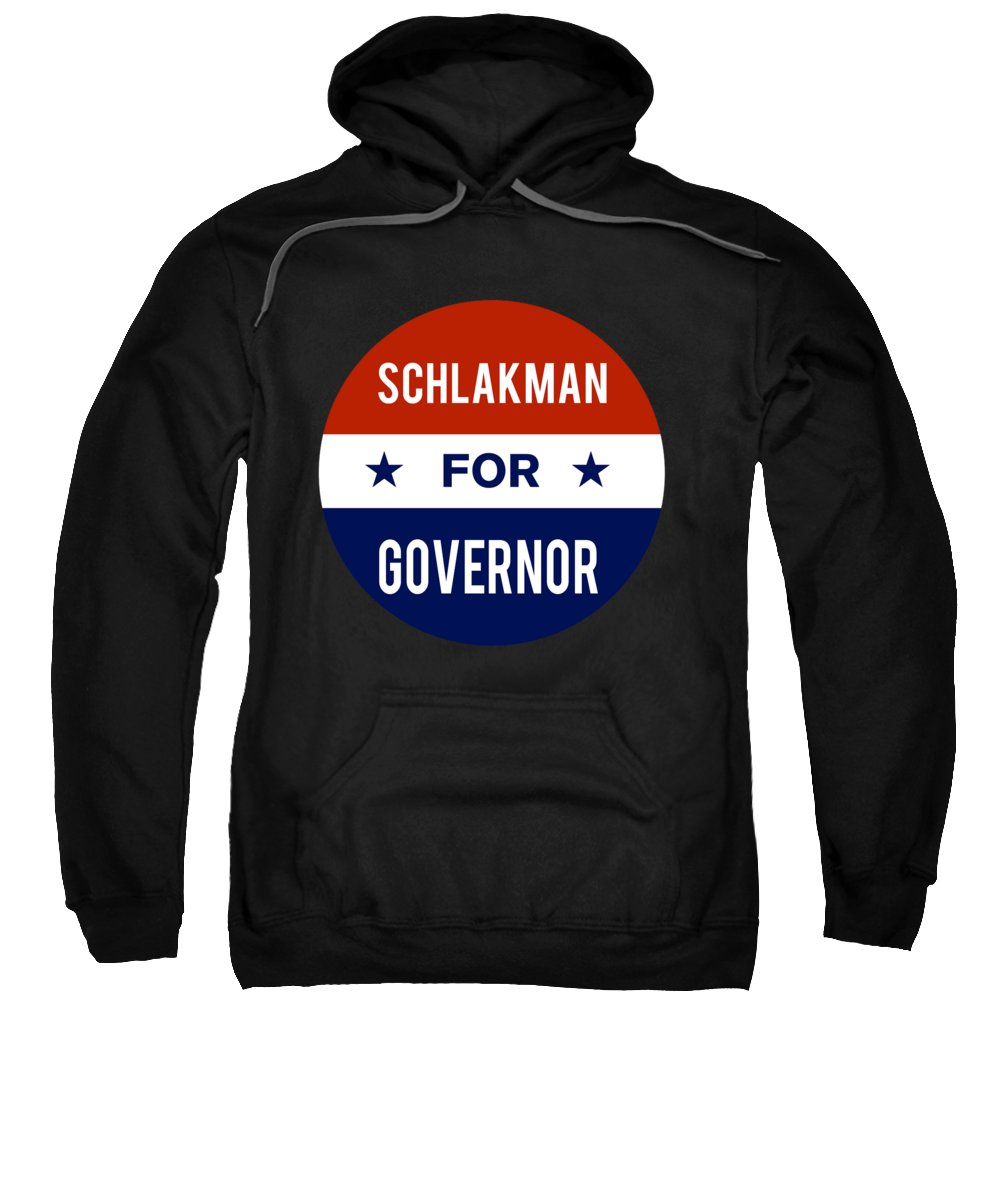 Election Sweatshirt featuring the digital art Schlakman For Governor 2018 by Flippin Sweet Gear