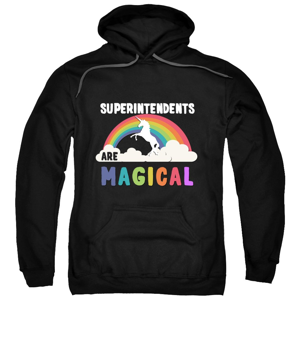 Unicorn Sweatshirt featuring the digital art Superintendents Are Magical by Flippin Sweet Gear