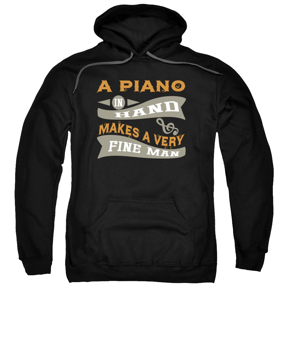 Music Sweatshirt featuring the digital art A Piano in Hand Makes a Very Fine Man by Passion Loft