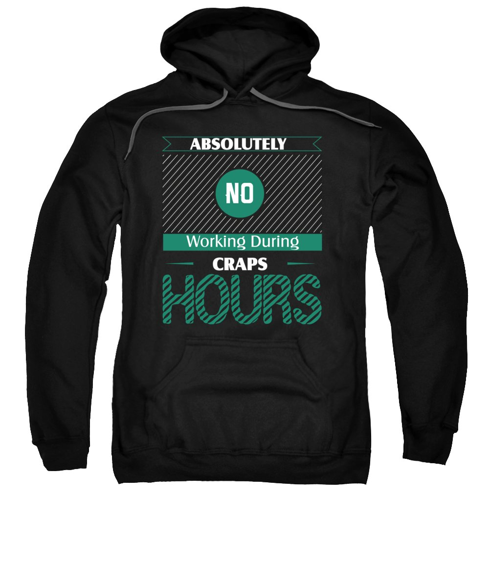Card Games Sweatshirt featuring the digital art Absolutely No Working During Craps Hours by Passion Loft
