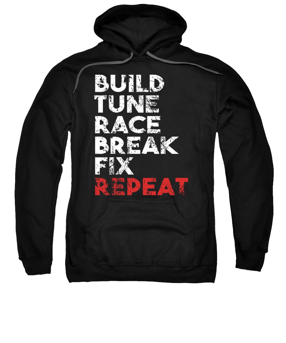Tune Sweatshirt featuring the digital art Build Tune Race Break Fix Repeat by Passion Loft