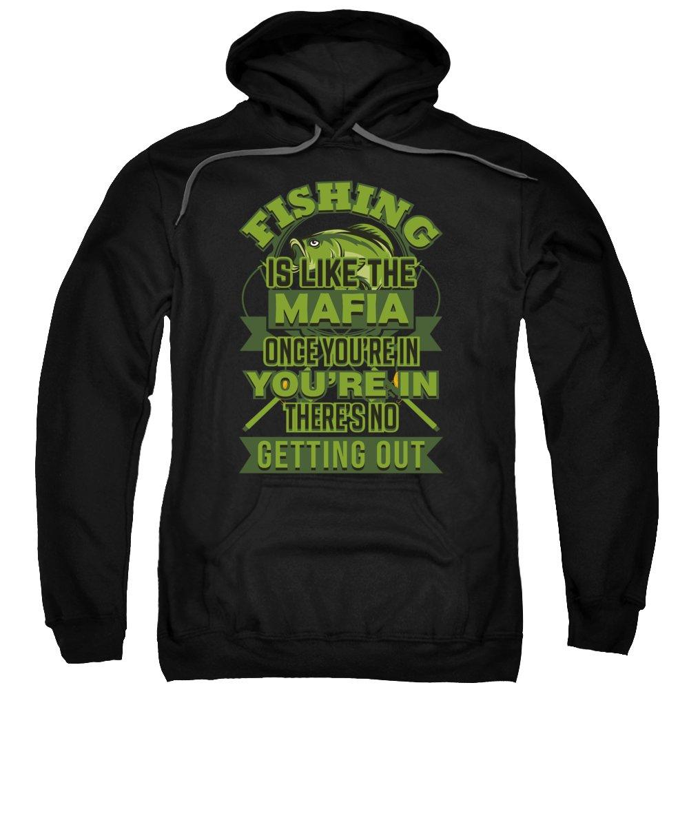 Funny Fishing Sweatshirt featuring the digital art Fishing Is Like The Mafia Funny Angler by Jacob Zelazny